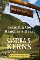 Securing the Rancher's Heart ebook by Sandra S. Kerns
