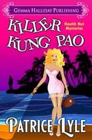 Killer Kung Pao - Health Nut Mysteries book #1 ebook by Patrice Lyle