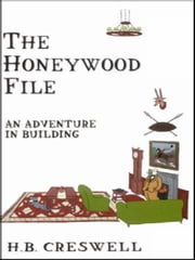 The Honeywood File: An Adventure in Building ebook by Creswell, H.B.