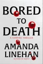 Bored To Death - A Vampire Thriller ebook by Amanda Linehan