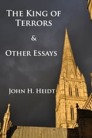 The King of Terrors and Other Essays ebook by John Heidt