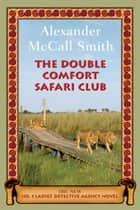 The Double Comfort Safari Club ebook by Alexander McCall Smith