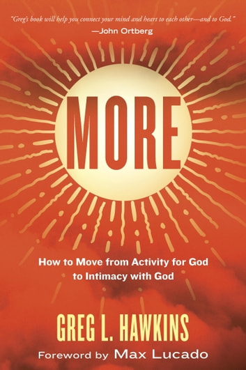 More - How to Move from Activity for God to Intimacy with God ebook by Greg L. Hawkins