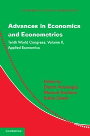 Advances in Economics and Econometrics: Volume 2, Applied Economics - Tenth World Congress ebook by Professor Daron Acemoglu,Professor Manuel Arellano,Professor Eddie Dekel