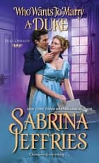 Who Wants to Marry a Duke - A Delightful Historical Regency Romance Book eBook by Sabrina Jeffries