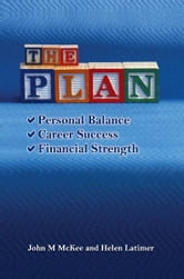The Plan - Personal Balance, Career Success, Financial Strength ebook by John M McKee and Helen Latimer