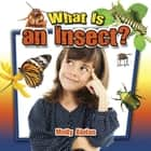 What is an insect? ebook by Molly Aloian
