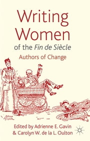 Writing Women of the Fin de Siècle - Authors of Change ebook by Professor Adrienne E. Gavin,Dr Carolyn Oulton