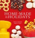 Homemade for the Holidays - Over 50 Treats to Enjoy at Home or Give as Gifts ebook by Aileen Anastacio, Angelo Comsti