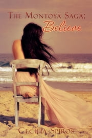 The Montoya Saga: Believe ebook by Cecilia Spiros