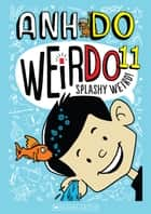 WeirDo #11: Splashy Weird - Splashy Weird ebook by Anh Do, Jues Faber
