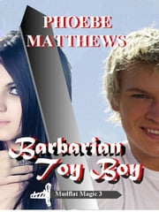 Barbarian Toy Boy ebook by Phoebe Matthews