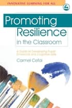 Promoting Resilience in the Classroom - A Guide to Developing Pupils' Emotional and Cognitive Skills ebook by Carmel Cefai, Paul Cooper