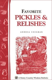Favorite Pickles & Relishes - Storey's Country Wisdom Bulletin A-91 ebook by Andrea Chesman