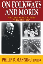 On Folkways and Mores - William Graham Sumner Then and Now ebook by Philip D. Manning,William Graham Sumner