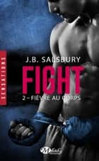 Fièvre au corps - Fight, T2 eBook by J.B. Salsbury