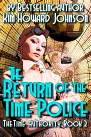 The Return of The Time Police: The Time Authority Book Two ebook by Howard Johnson