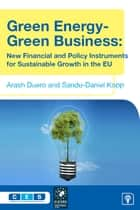 Green Energy - Green Business - New Financial and Policy Instruments for Sustainable Growth in the EU ebook by Arash Duero, Sandu-Daniel Kopp