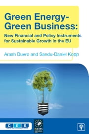 Green Energy - Green Business - New Financial and Policy Instruments for Sustainable Growth in the EU ebook by Arash Duero,Sandu-Daniel Kopp