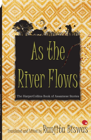 As The River Flows : The HarperCollins Book Of Assamese Stories ebook by Ranjit Biswas