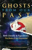 Ghosts from Our Past - Both Literally and Figuratively: The Study of the Paranormal ebook by Erin Gilbert, Abby L. Yates, Andrew Shaffer