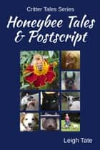 HoneyBee Tales and Postscript ebook by Leigh Tate