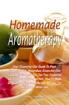 Homemade Aromatherapy ebook by Diana H. Eigenmann