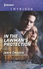 In the Lawman's Protection - A Thrilling FBI Romance 電子書籍 by Janie Crouch