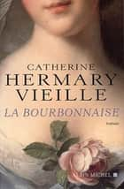 La Bourbonnaise ebook by Catherine Hermary-Vieille
