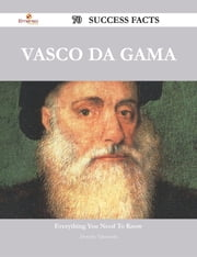 Vasco da Gama 70 Success Facts - Everything you need to know about Vasco da Gama ebook by Dorothy Valenzuela