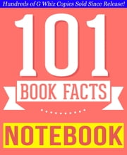 The Notebook - 101 Amazingly True Facts You Didn't Know - 101BookFacts.com ebook by G Whiz