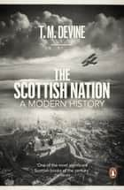 The Scottish Nation - A Modern History ebook by T. M. Devine