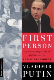 First Person - An Astonishingly Frank Self-Portrait by Russia's President Vladimir Putin ebook by Vladimir Putin,Nataliya Gevorkyan,Natalya Timakova,Andrei Kolesnikov