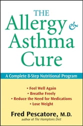 The Allergy and Asthma Cure - A Complete 8-Step Nutritional Program ebook by Fred Pescatore M.D.
