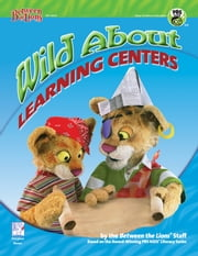 Wild About Learning Centers ebook by Between the Lion's Staff
