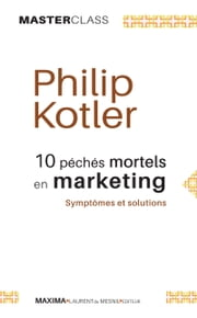10 péchés mortels en marketing - Symptômes et solutions (Master Class) ebook by Philip Kotler