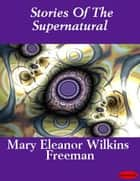 Stories Of The Supernatural ebook by Mary E. Wilkins Freeman