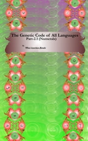 The Genetic Code of All Languages,(Part 2.1; Numerals) ebook by Moni Kanchan Panda