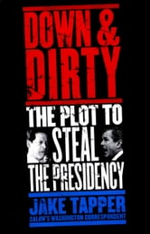 Down & Dirty - The Plot to Steal the Presidency ebook by Jake Tapper