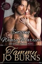 Enticing the Weary Warrior - The Rogue Agents, #3 ebook by Tammy Jo Burns