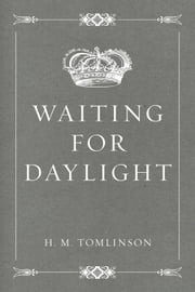 Waiting for Daylight ebook by H. M. Tomlinson