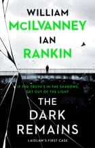 The Dark Remains ebook by William McIlvanney, Ian Rankin