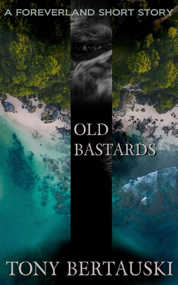 Old Bastards (A Foreverland Short Story) - Foreverland, #4 ebook by Tony Bertauski