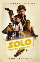Solo: A Star Wars Story - Expanded Edition ebook by Mur Lafferty