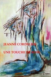 Une touche de rose ebook by Jeanne Cordelier