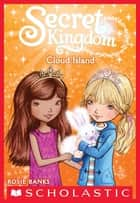 Secret Kingdom #3: Cloud Island ebook by Rosie Banks