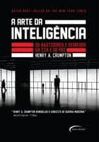 A arte da inteligência - Os bastidores da CIA e do FBI ebook by Henry A. Crumpton