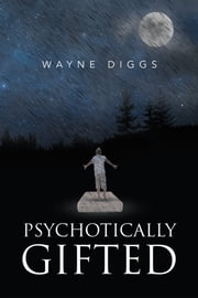 Pyschotically Gifted ebook by Wayne Diggs