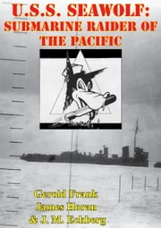 U.S.S. Seawolf: Submarine Raider Of The Pacific [Illustrated Edition] ebook by Gerold Frank, James David Horan, J. M. Eckberg