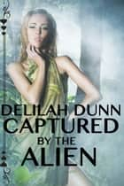Captured by the Alien ebook by Delilah Dunn